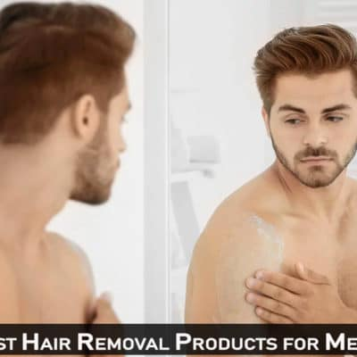 7 Best Hair Removal Products for Men 2020 – Cream, Waxing, Epilator, Trimmer, Electric Shaver, Razor